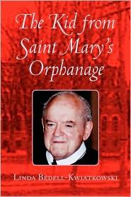 The Kid from Saint Mary's Orphanage - Linda Bedell-Kwiatkowski