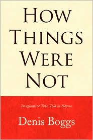 How Things Were Not: Imaginative Tales Told in Rhyme - Denis Boggs