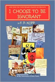 I Choose to Be Ignorant - F. P. Kopp