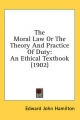 Moral Law or the Theory and Practice of Duty - Edward John Hamilton