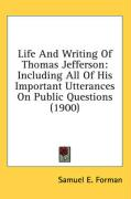 Life and Writing of Thomas Jefferson: Including All of His Important Utterances on Public Questions (1900)