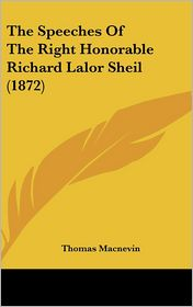 The Speeches of the Right Honorable Richard Lalor Sheil - Thomas MacNevin