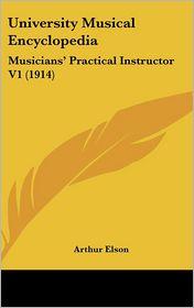 University Musical Encyclopedi: Musicians' Practical Instructor V1 (1914) - Arthur Elson