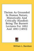 Theism as Grounded in Human Nature, Historically and Critically Handled: Being the Burnett Lectures for 1892 and 1893 (1893)