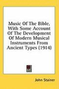 Music of the Bible, with Some Account of the Development of Modern Musical Instruments from Ancient Types (1914)