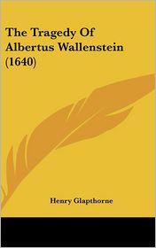 The Tragedy of Albertus Wallenstein - Henry Glapthorne
