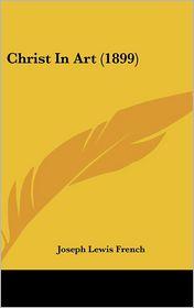 Christ in Art - Joseph Lewis French