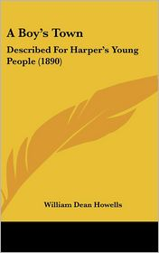 A Boy's Town: Described for Harper's Young People (1890) - William Dean Howells