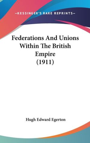 Federations and Unions Within the British Empire - Hugh Edward Egerton