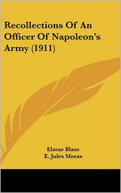 Recollections of an Officer of Napoleon's Army - Elzear Blaze, E. Jules Meras (Translator)
