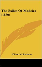 The Exiles of Madeira - William M. Blackburn