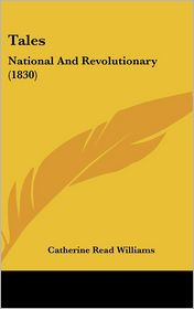 Tales: National and Revolutionary (1830) - Catherine Read Williams