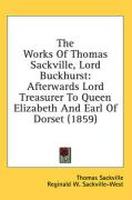 The Works of Thomas Sackville, Lord Buckhurst: Afterwards Lord Treasurer to Queen Elizabeth and Earl of Dorset (1859)
