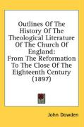 Outlines of the History of the Theological Literature of the Church of England: From the Reformation to the Close of the Eighteenth Century (1897)