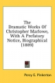 Dramatic Works of Christopher Marlowe, with a Prefatory Notice, Biographical (1889) - Percy E Pinkerton