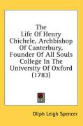The Life of Henry Chichele, Archbishop of Canterbury, Founder of All Souls College in the University of Oxford (1783)