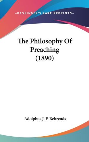 The Philosophy of Preaching - Adolphus J.F. Behrends
