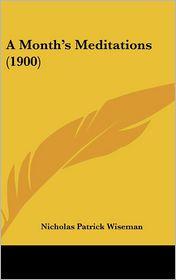 A Month's Meditations - Nicholas Patrick Wiseman