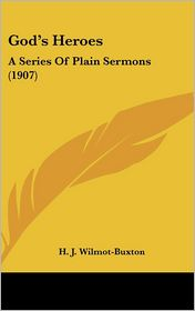 God's Heroes: A Series of Plain Sermons (1907) - H.J. Wilmot-Buxton