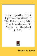 Select Epistles of St. Cyprian Treating of the Episcopate, After the Translation of Nathaniel Marshall (1922)