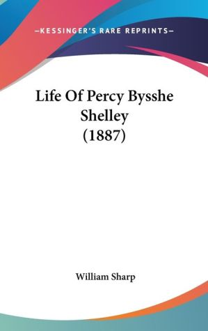 Life of Percy Bysshe Shelley - William Sharp