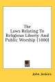 Laws Relating to Religious Liberty and Public Worship (1880) - John Jenkins