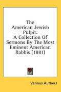 The American Jewish Pulpit: A Collection of Sermons by the Most Eminent American Rabbis (1881)