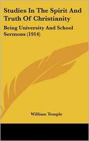 Studies in the Spirit and Truth of Christianity: Being University and School Sermons (1914) - William Temple