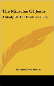 The Miracles of Jesus: A Study of the Evidence (1913) - Edward Owen Davies
