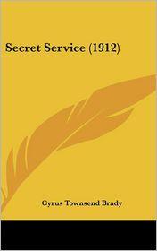 Secret Service - Cyrus Townsend Brady