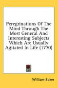 Peregrinations of the Mind Through the Most General and Interesting Subjects Which Are Usually Agitated in Life (1770)