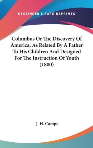 Columbus or the Discovery of America, As Related by a Father to His Children and Designed for the Instruction of Youth