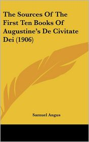 The Sources of the First Ten Books of Augustine's de Civitate Dei - Samuel Angus