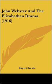 John Webster and the Elizabethan Drama - Rupert Brooke