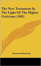 The New Testament in the Light of the Higher Criticism - Ramsden Balmforth