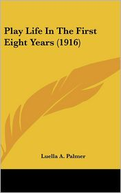 Play Life in the First Eight Years - Luella A. Palmer