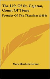 The Life of St Cajetan, Count of Tiene: Founder of the Theatines (1888) - Mary Elisabeth Herbert (Translator)