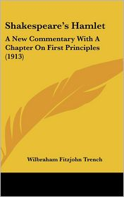 Shakespeare's Hamlet: A New Commentary with A Chapter on First Principles (1913) - Wilbraham Fitzjohn Trench