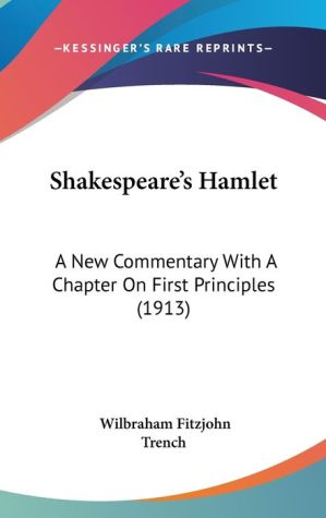Shakespeare's Hamlet: A New Commentary with A Chapter on First Principles (1913)