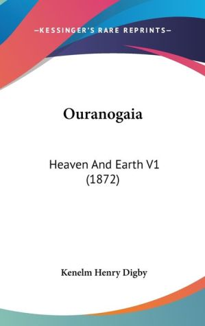 Ouranogai: Heaven and Earth V1 (1872) - Kenelm Henry Digby