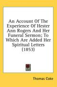 An Account of the Experience of Hester Ann Rogers and Her Funeral Sermon; To Which Are Added Her Spiritual Letters (1853)