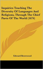 Inquiries Touching the Diversity of Languages and Religions, Through the Chief Parts of the World - Edward Brerewood