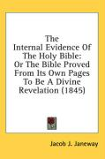 The Internal Evidence of the Holy Bible: Or the Bible Proved from Its Own Pages to Be a Divine Revelation (1845)
