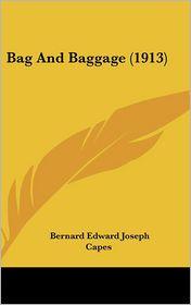 Bag and Baggage - Bernard Edward Joseph Capes