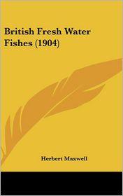 British Fresh Water Fishes - Herbert Maxwell