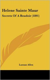 Helene Sainte Maur: Secrets of A Boudoir (1891) - Luman Allen