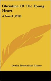 Christine of the Young Heart: A Novel (1920) - Louise Breitenbach Clancy