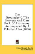 The Geography of the Heavens and Class Book of Astronomy: Accompanied by a Celestial Atlas (1856)