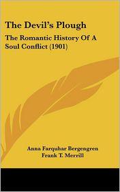 The Devil's Plough: The Romantic History of A Soul Conflict (1901) - Anna Farquhar Bergengren, Frank T. Merrill (Illustrator)