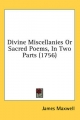 Divine Miscellanies or Sacred Poems, in Two Parts (1756) - James Maxwell
